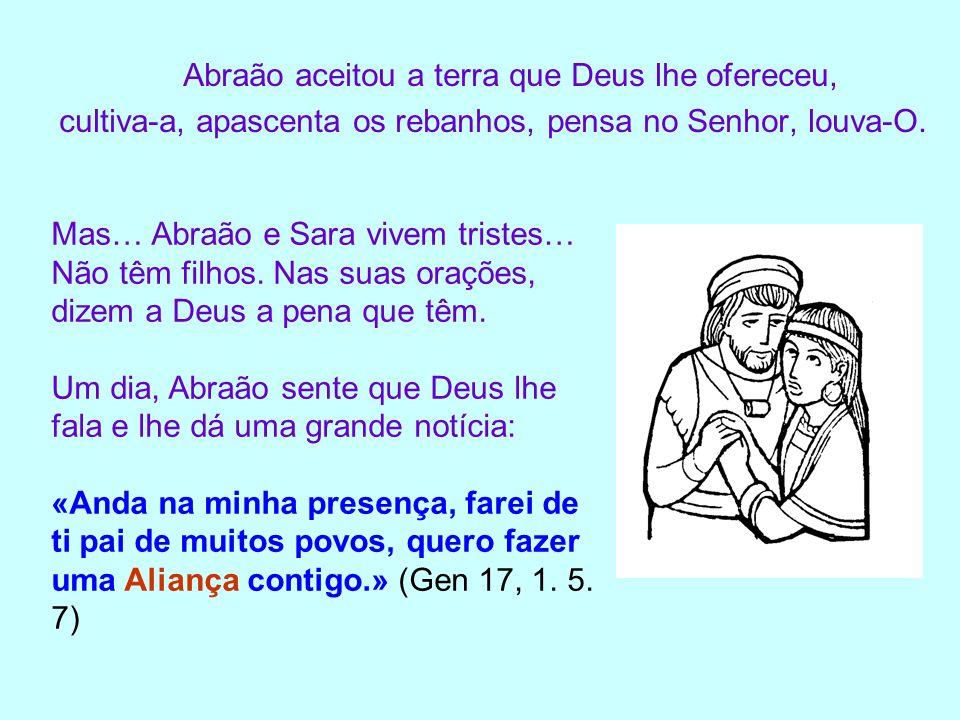 Abraão acredita na palavra de Deus.Abraão e Sara, já idosos, têm um filho – Isaac.