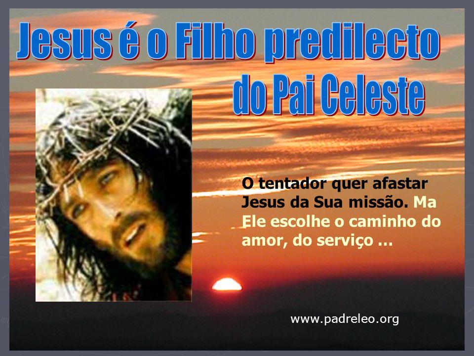 O tentador quer afastar Jesus da Sua missão. Ma Ele escolhe o caminho do amor, do serviço … www.padreleo.org