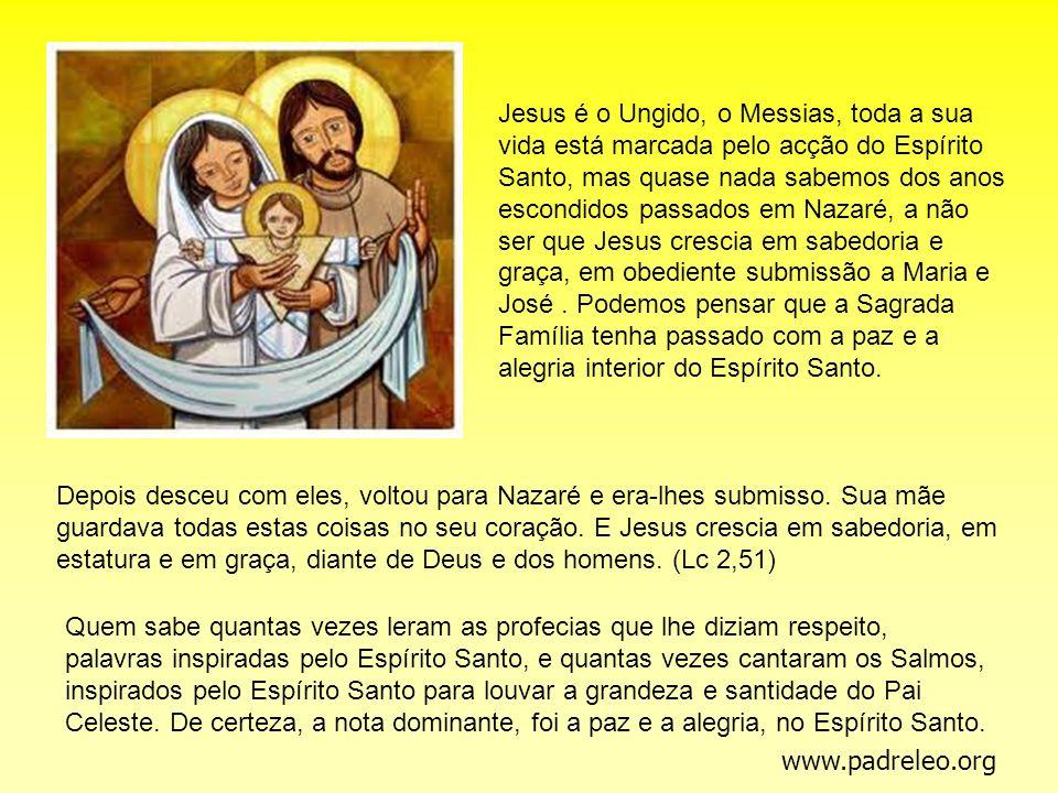 Jesus é o Ungido, o Messias, toda a sua vida está marcada pelo acção do Espírito Santo, mas quase nada sabemos dos anos escondidos passados em Nazaré,