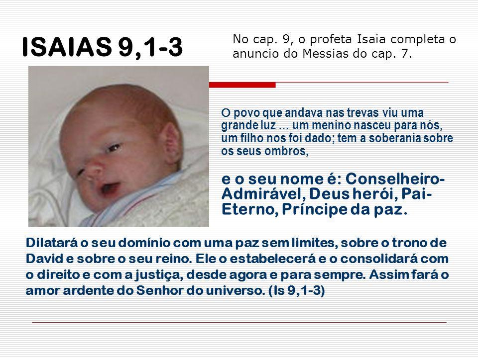 ISAIAS 9,1-3 O povo que andava nas trevas viu uma grande luz … um menino nasceu para nós, um filho nos foi dado; tem a soberania sobre os seus ombros,
