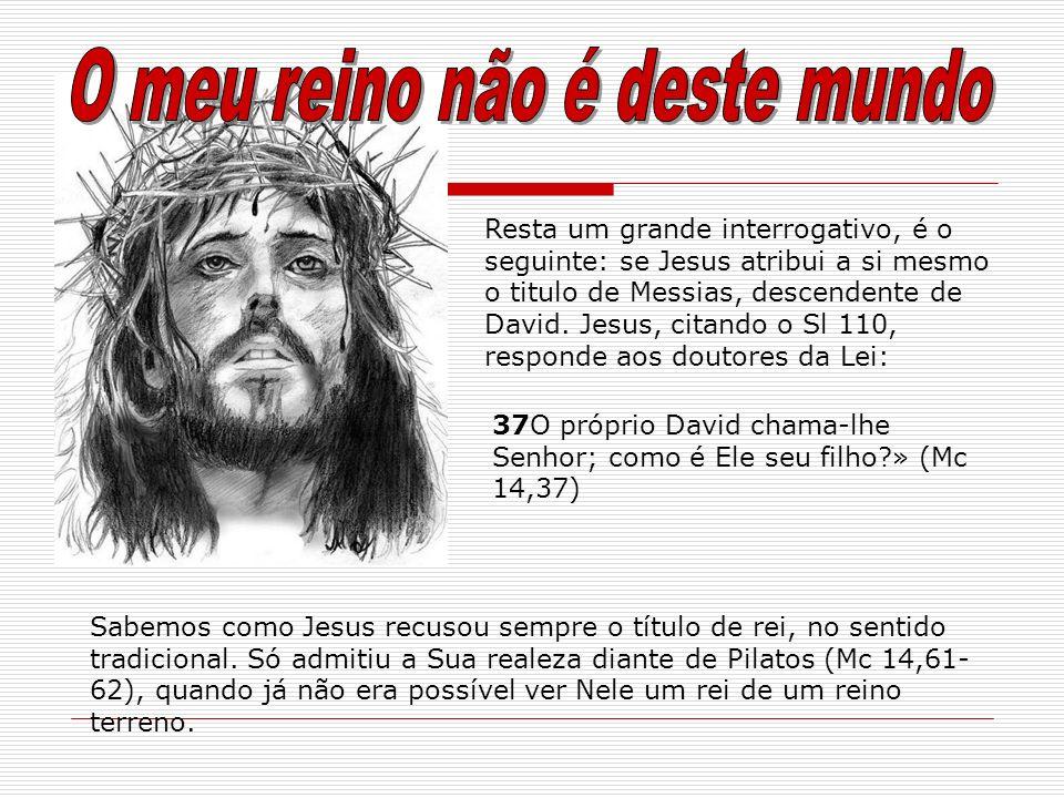 Resta um grande interrogativo, é o seguinte: se Jesus atribui a si mesmo o titulo de Messias, descendente de David. Jesus, citando o Sl 110, responde