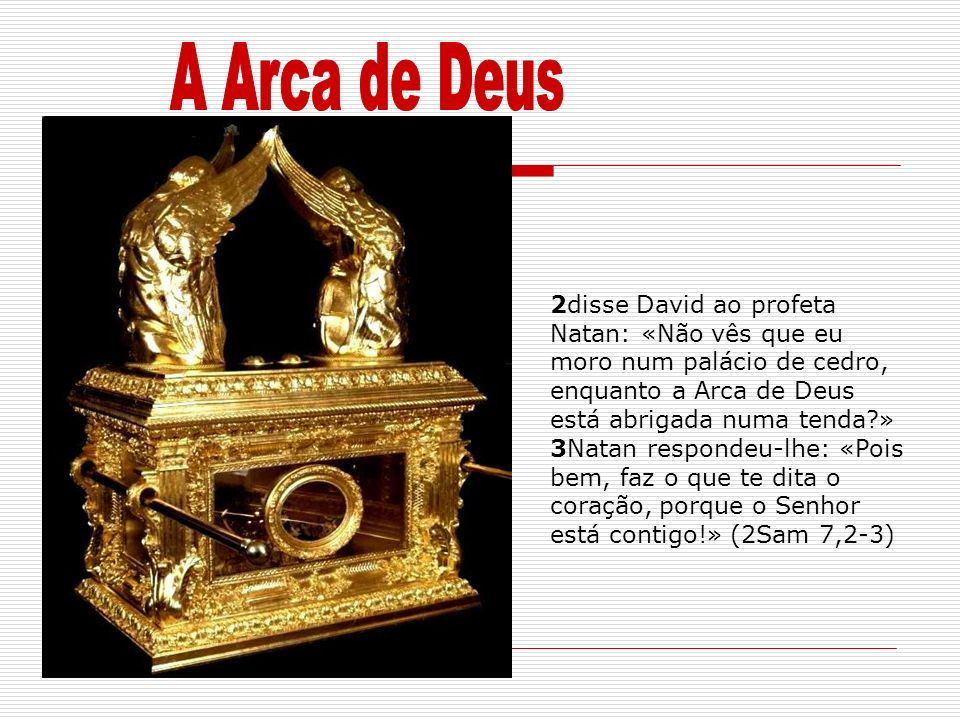 2disse David ao profeta Natan: «Não vês que eu moro num palácio de cedro, enquanto a Arca de Deus está abrigada numa tenda?» 3Natan respondeu-lhe: «Po