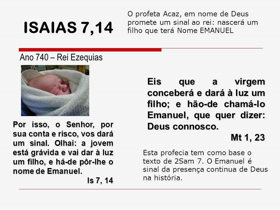Por isso, o Senhor, por sua conta e risco, vos dará um sinal. Olhai: a jovem está grávida e vai dar à luz um filho, e há-de pôr-lhe o nome de Emanuel.