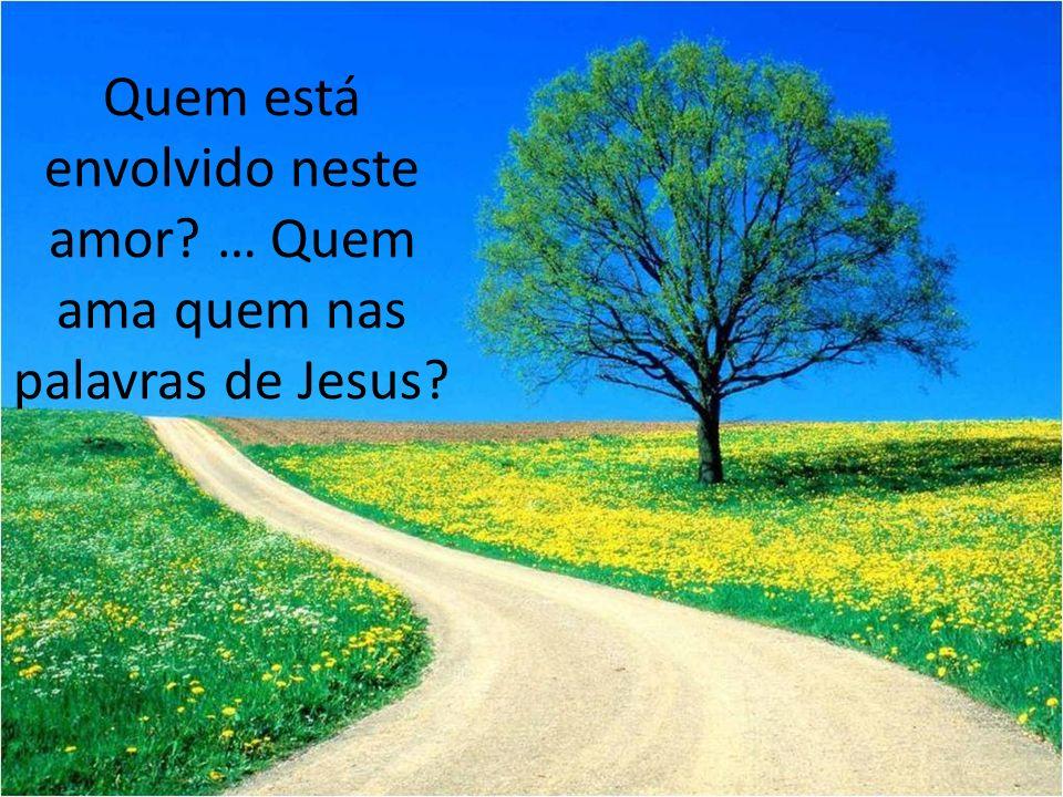 Quem está envolvido neste amor? … Quem ama quem nas palavras de Jesus?