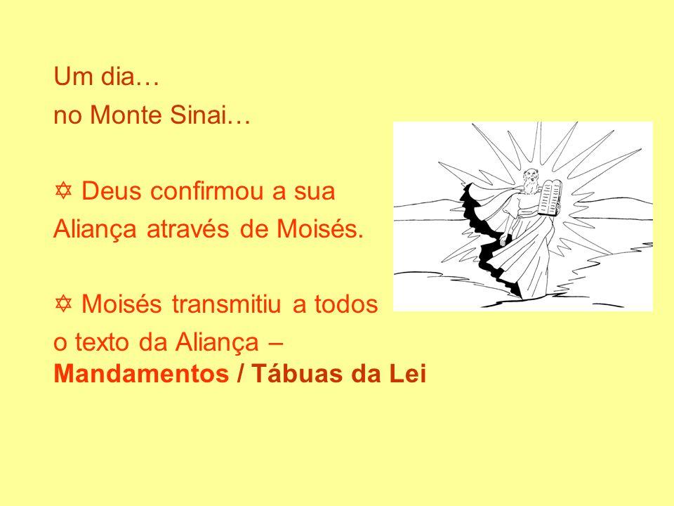 Um dia… no Monte Sinai… Deus confirmou a sua Aliança através de Moisés. Moisés transmitiu a todos o texto da Aliança – Mandamentos / Tábuas da Lei