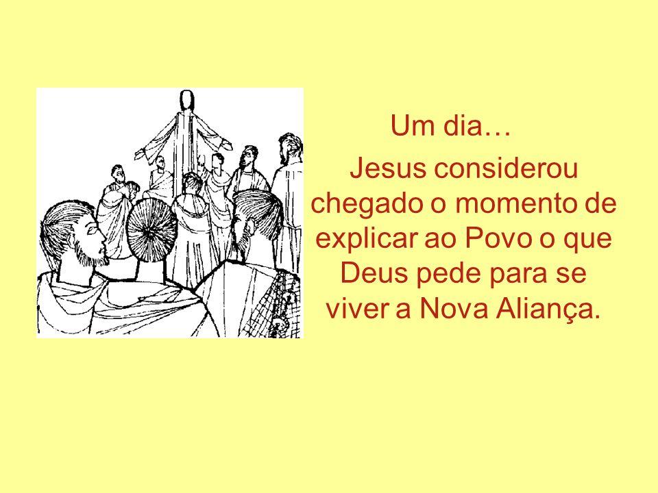 Um dia… Jesus considerou chegado o momento de explicar ao Povo o que Deus pede para se viver a Nova Aliança.