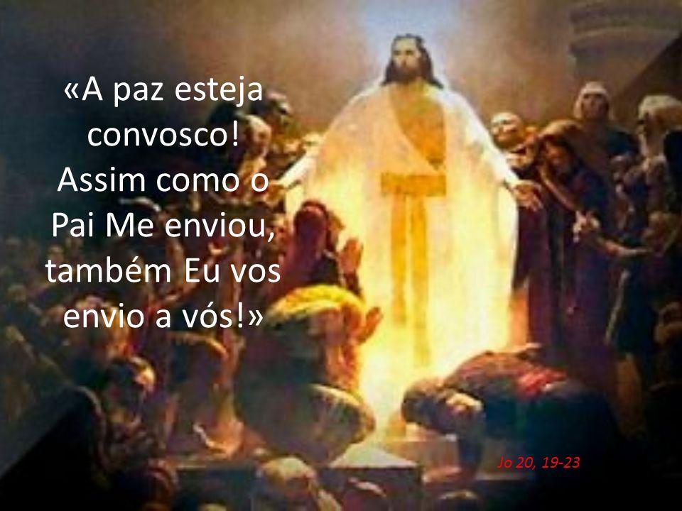 «A paz esteja convosco! Assim como o Pai Me enviou, também Eu vos envio a vós!» Jo 20, 19-23