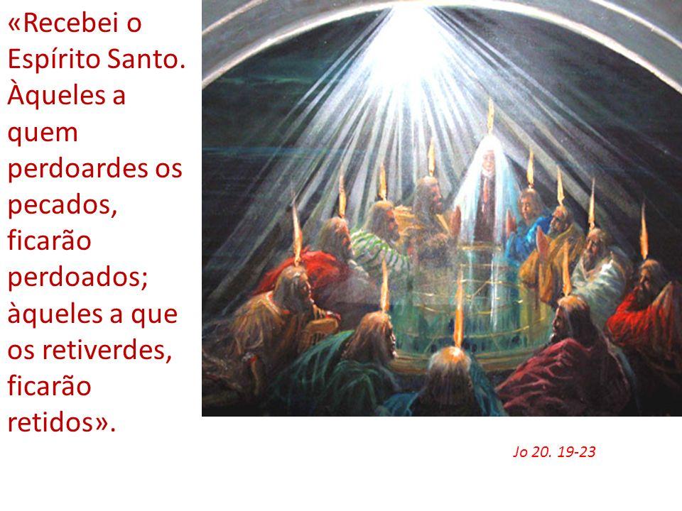 Jo 20. 19-23 «Recebei o Espírito Santo. Àqueles a quem perdoardes os pecados, ficarão perdoados; àqueles a que os retiverdes, ficarão retidos».