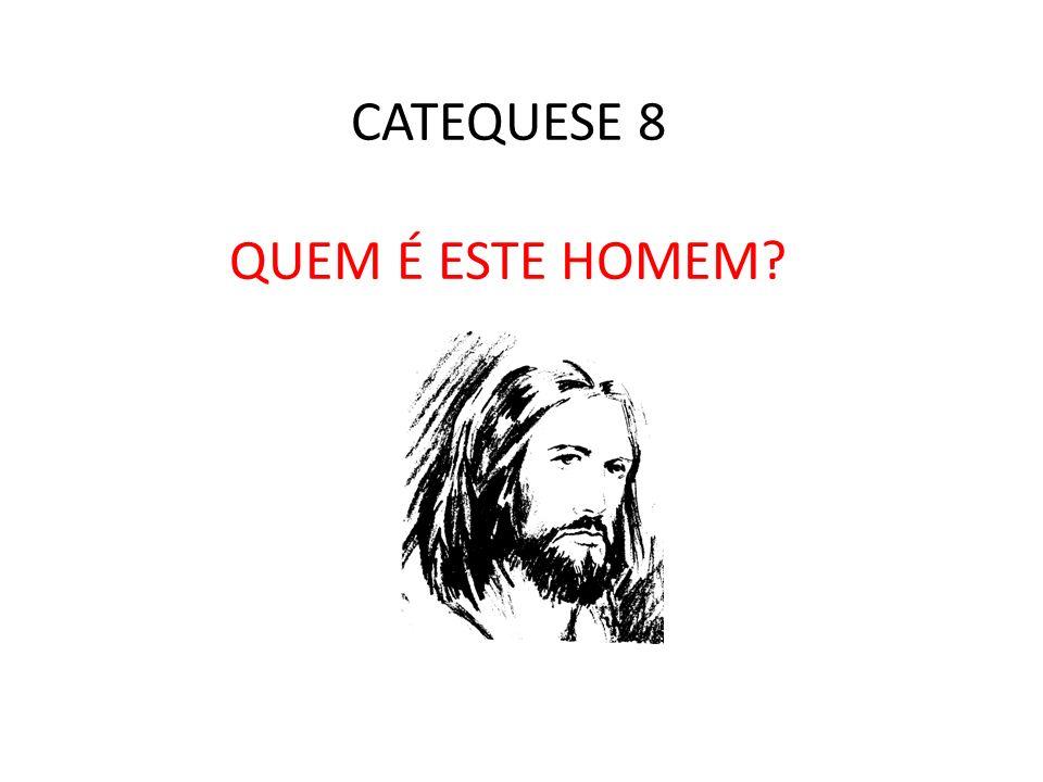 CATEQUESE 8 QUEM É ESTE HOMEM?