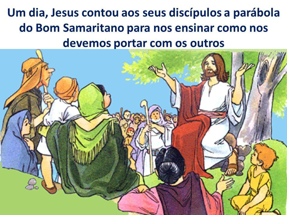 Um dia, Jesus contou aos seus discípulos a parábola do Bom Samaritano para nos ensinar como nos devemos portar com os outros