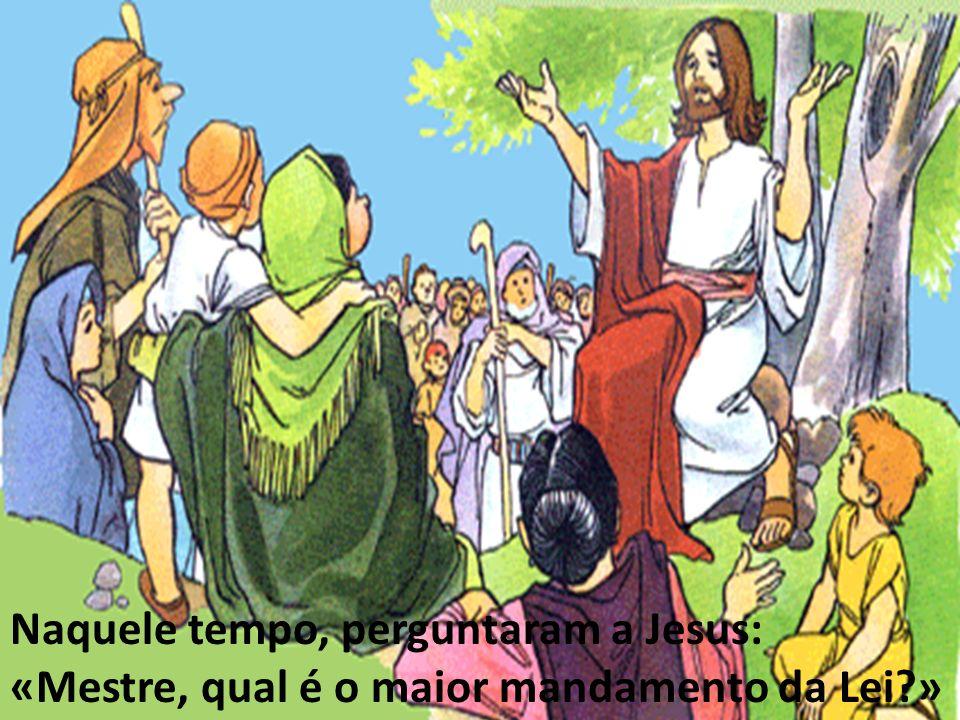 Naquele tempo, perguntaram a Jesus: «Mestre, qual é o maior mandamento da Lei?»