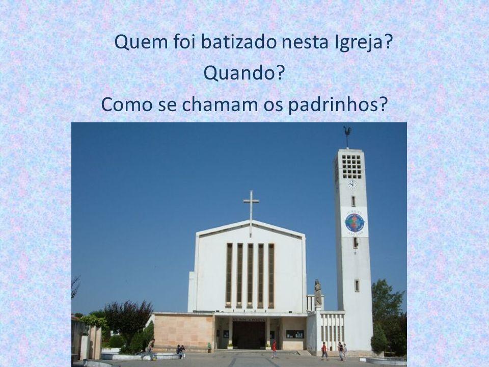 Quem foi batizado nesta Igreja? Quando? Como se chamam os padrinhos?