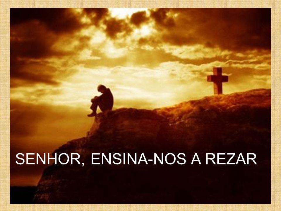 SENHOR, ENSINA-NOS A REZAR
