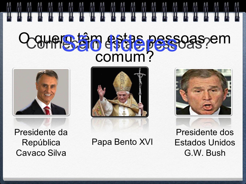 Conhecem estas pessoas? Presidente da República Cavaco Silva Presidente dos Estados Unidos G.W. Bush Papa Bento XVI O quem têm estas pessoas em comum?