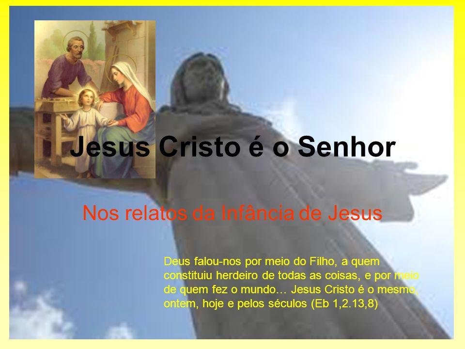 Jesus Cristo é o Senhor Nos relatos da Infância de Jesus Deus falou-nos por meio do Filho, a quem constituiu herdeiro de todas as coisas, e por meio d