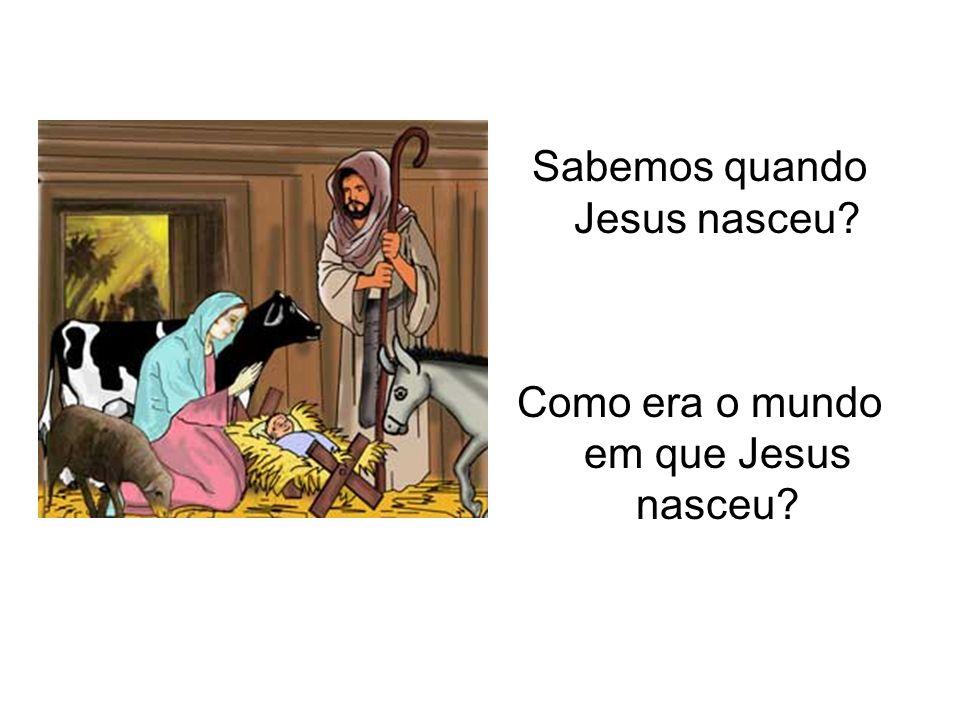 Sabemos quando Jesus nasceu? Como era o mundo em que Jesus nasceu?