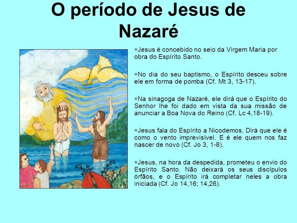 O período de Jesus de Nazaré Jesus é concebido no seio da Virgem Maria por obra do Espírito Santo. No dia do seu baptismo, o Espírito desceu sobre ele