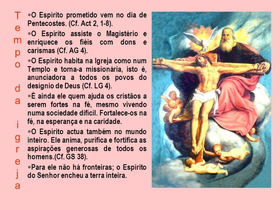 TempodaigrejaTempodaigreja O Espírito prometido vem no dia de Pentecostes. (Cf. Act 2, 1-8). O Espírito assiste o Magistério e enriquece os fiéis com
