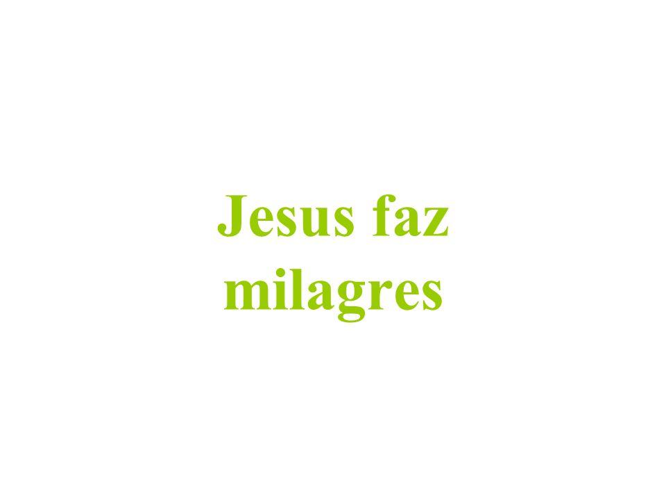 Jesus faz milagres, para demonstrar que Ele era verdadeiramente o Filho de Deus e que era Deus como seu Pai.