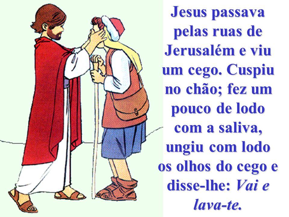 Jesus passava pelas ruas de Jerusalém e viu um cego.