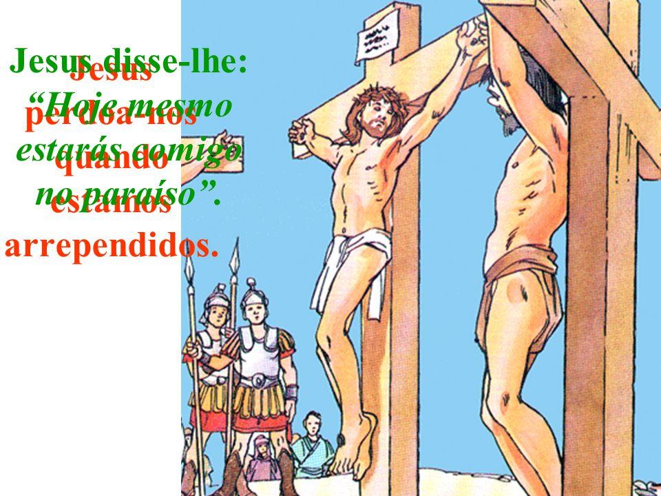 Junto de Jesus, havia duas cruzes com dois ladrões. Um deles, arrependido dos seus pecados, disse a Jesus: Recorda-te de mim quando chegares ao teu Re