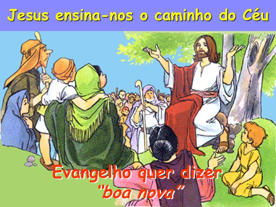 Evangelho quer dizer boa nova Jesus ensina-nos o caminho do Céu Evangelho quer dizer boa nova