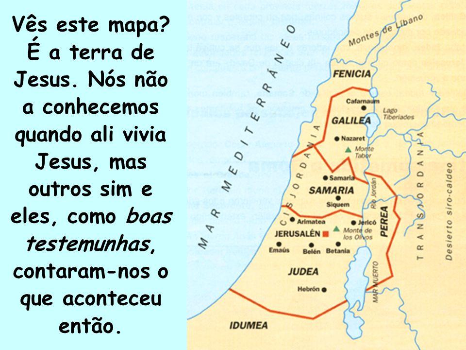 Vês este mapa.É a terra de Jesus.