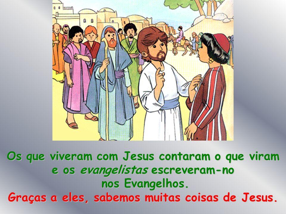 Vês este mapa? É a terra de Jesus. Nós não a conhecemos quando ali vivia Jesus, mas outros sim e eles, como boas testemunhas, contaram-nos o que acont