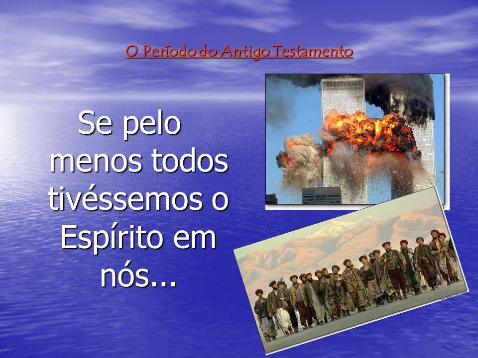 O Período do Antigo Testamento Se pelo menos todos tivéssemos o Espírito em nós...