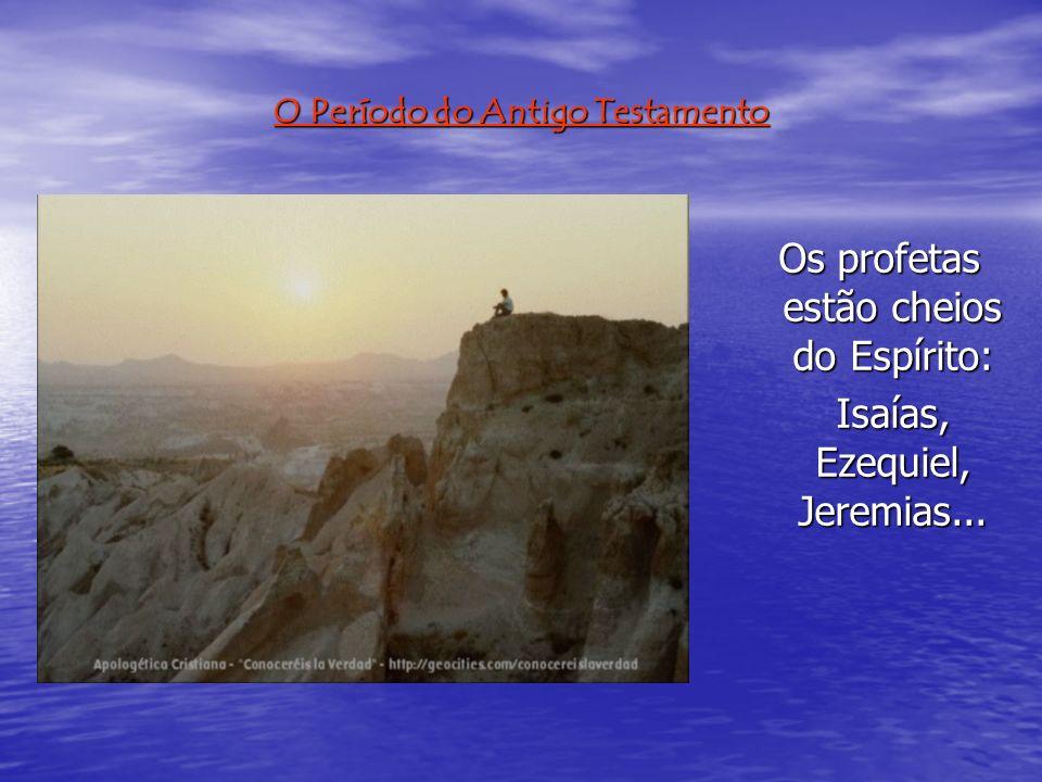 O Período do Antigo Testamento Os profetas estão cheios do Espírito: Os profetas estão cheios do Espírito: Isaías, Ezequiel, Jeremias...