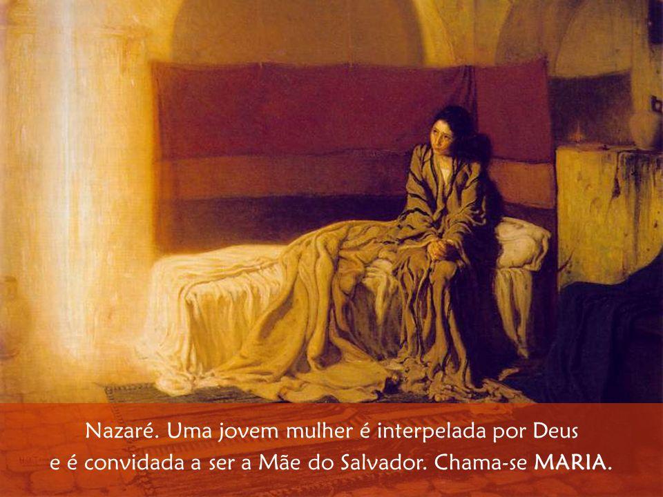 Nazaré. Uma jovem mulher é interpelada por Deus e é convidada a ser a Mãe do Salvador. Chama-se MARIA.