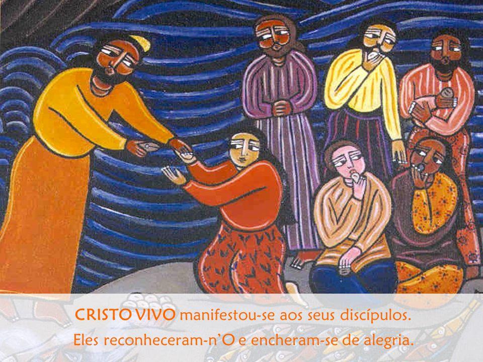 CRISTO VIVO manifestou-se aos seus discípulos. Eles reconheceram-nO e encheram-se de alegria.