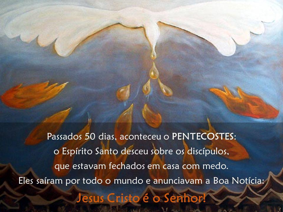 Passados 50 dias, aconteceu o PENTECOSTES: o Espírito Santo desceu sobre os discípulos, que estavam fechados em casa com medo. Eles saíram por todo o