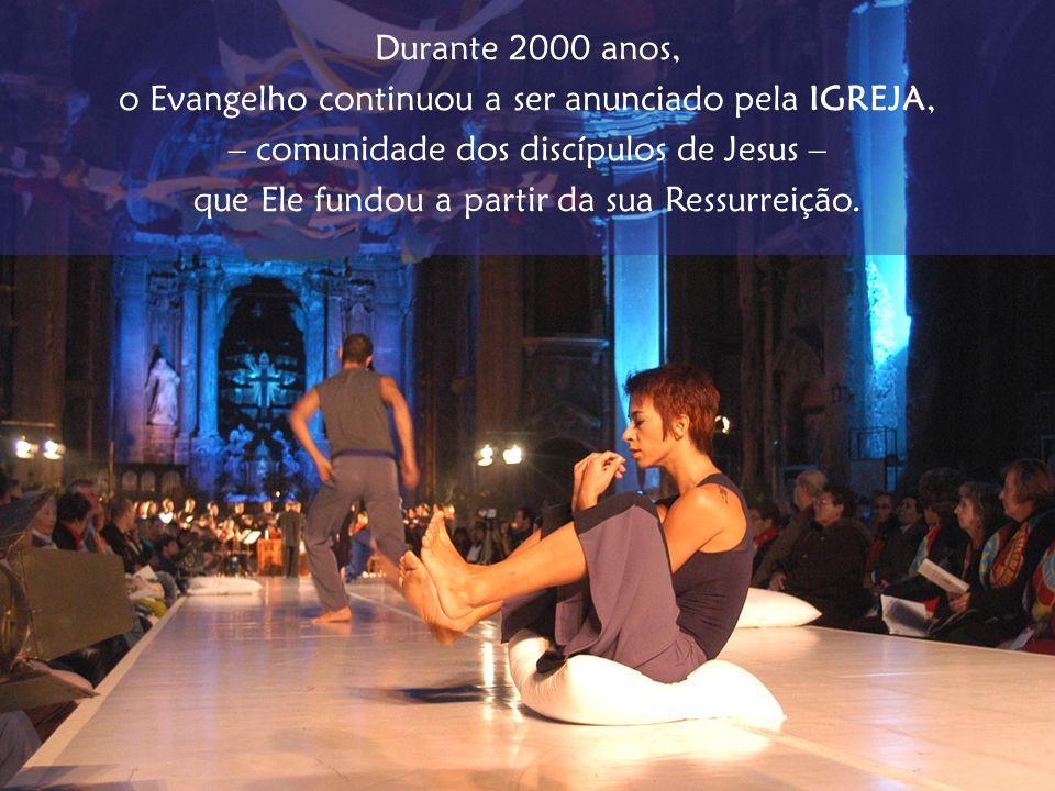 Durante 2000 anos, o Evangelho continuou a ser anunciado pela IGREJA, – comunidade dos discípulos de Jesus – que Ele fundou a partir da sua Ressurreiç