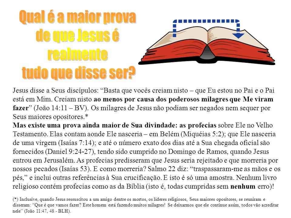 Jesus disse a Seus discípulos: Basta que vocês creiam nisto – que Eu estou no Pai e o Pai está em Mim. Creiam nisto ao menos por causa dos poderosos m