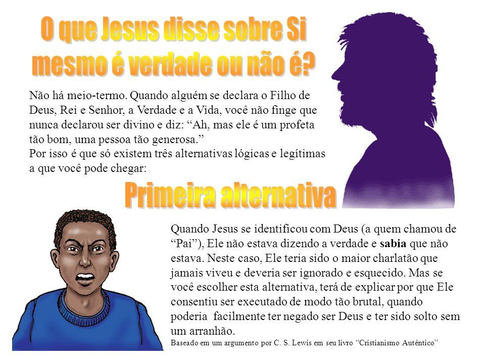 O que Jesus disse sobre si mesmo não era verdade mas ele não sabia que não era (ele pensava que era Deus mas não era).