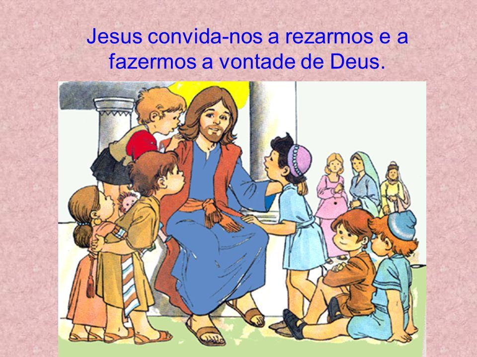 Jesus convida-nos a rezarmos e a fazermos a vontade de Deus.