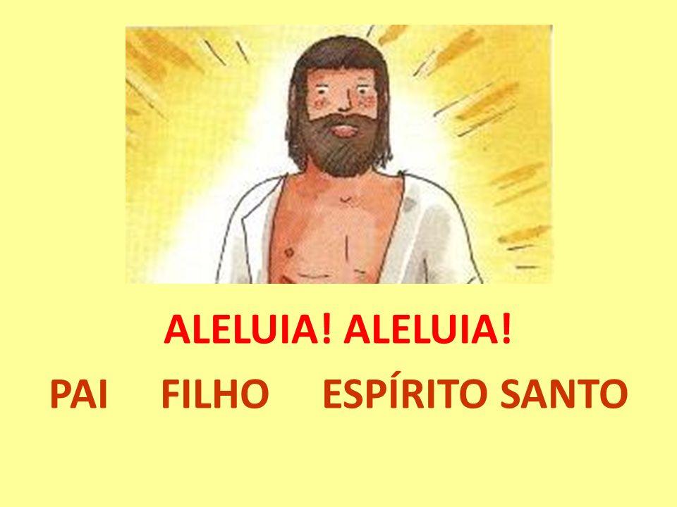 ALELUIA! PAI FILHO ESPÍRITO SANTO