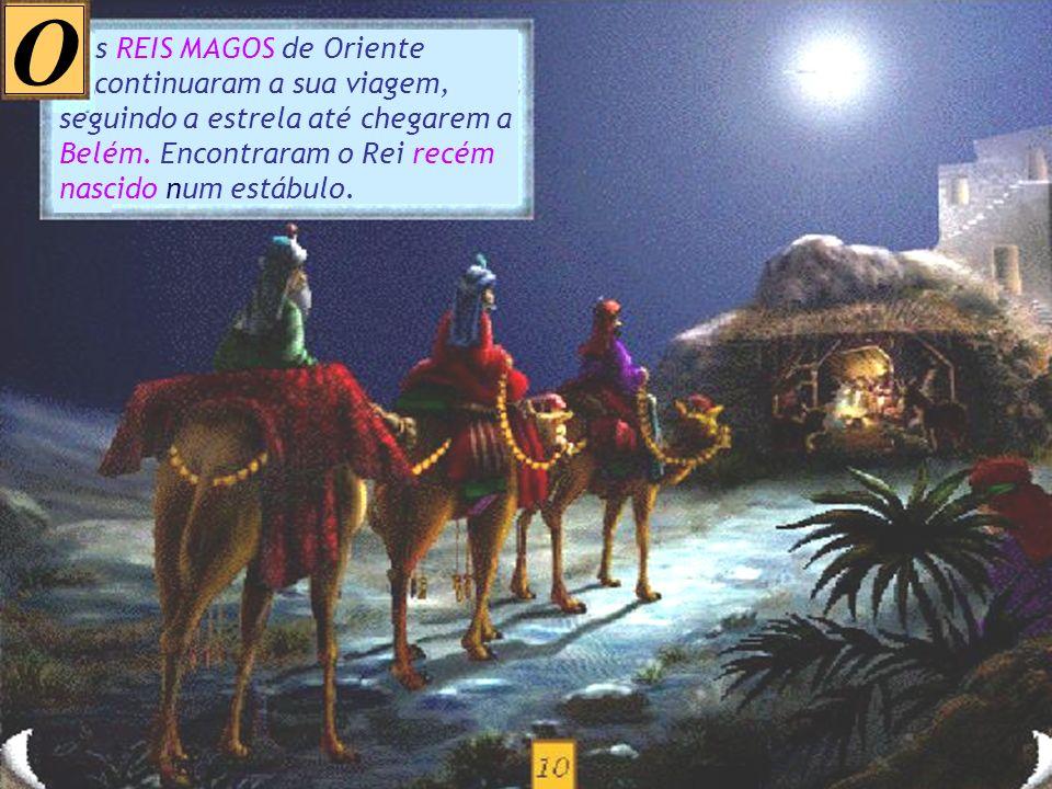 uando os três REIS MAGOS chegaram à Judeia, foram ver o Rei Herodes e contaram-lhe que um novo Rei acabava de nascer. O Rei Herodes ficou cheio de ciú