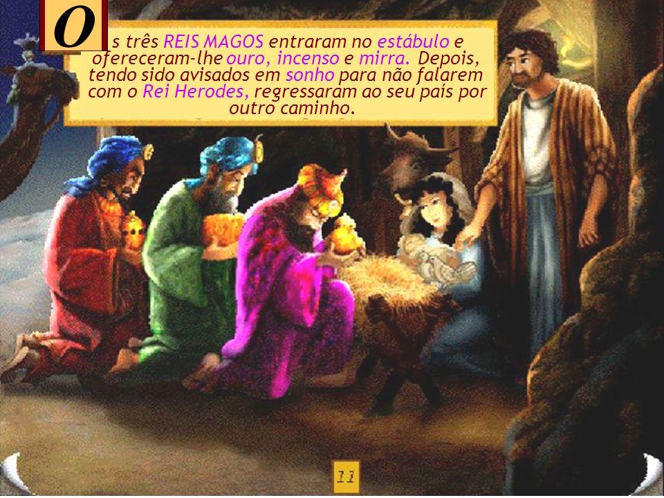 O s REIS MAGOS de Oriente continuaram a sua viagem, seguindo a estrela até chegarem a Belém. Encontraram o Rei recém nascido num estábulo.
