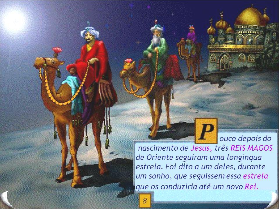 ouco depois do nascimento de Jesus, três REIS MAGOS de Oriente seguiram uma longínqua estrela.
