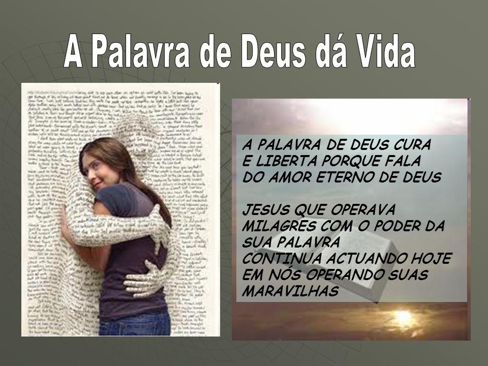 A PALAVRA DE DEUS CURA E LIBERTA PORQUE FALA DO AMOR ETERNO DE DEUS JESUS QUE OPERAVA MILAGRES COM O PODER DA SUA PALAVRA CONTINUA ACTUANDO HOJE EM NÓ