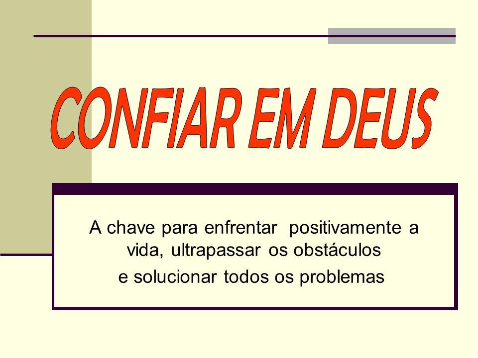 A chave para enfrentar positivamente a vida, ultrapassar os obstáculos e solucionar todos os problemas.