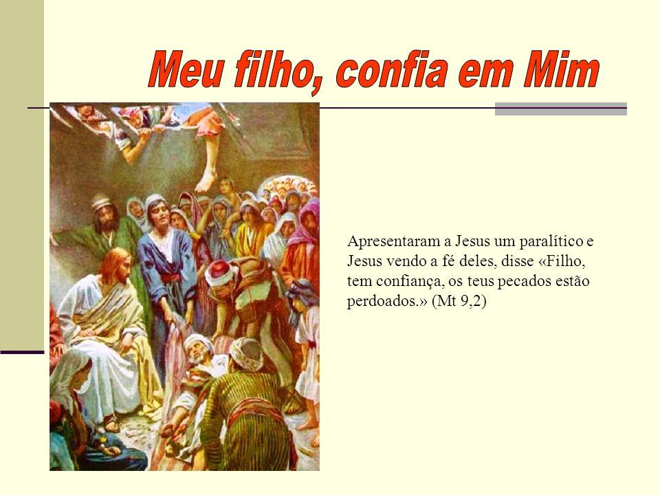 Apresentaram a Jesus um paralítico e Jesus vendo a fé deles, disse «Filho, tem confiança, os teus pecados estão perdoados.» (Mt 9,2)