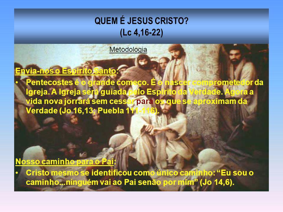 QUEM É JESUS CRISTO? (Lc 4,16-22) Envia-nos o Espírito Santo: Pentecostes é o grande começo. É o nascer comprometedor da Igreja. A Igreja será guiada