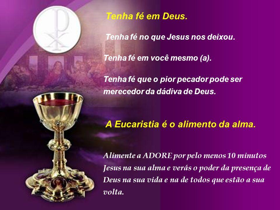 Felizes aqueles que crêem sem ter visto (João, 20,29) A eucaristia é uma dádiva de Deus, trazida até nós por Seu filho, Jesus Cristo. A Eucaristia é J