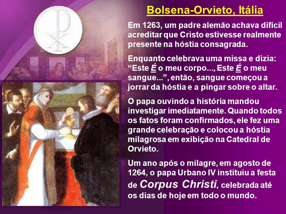 Bolsena-Orvieto, Itália Em 1263, um padre alemão achava difícil acreditar que Cristo estivesse realmente presente na hóstia consagrada.