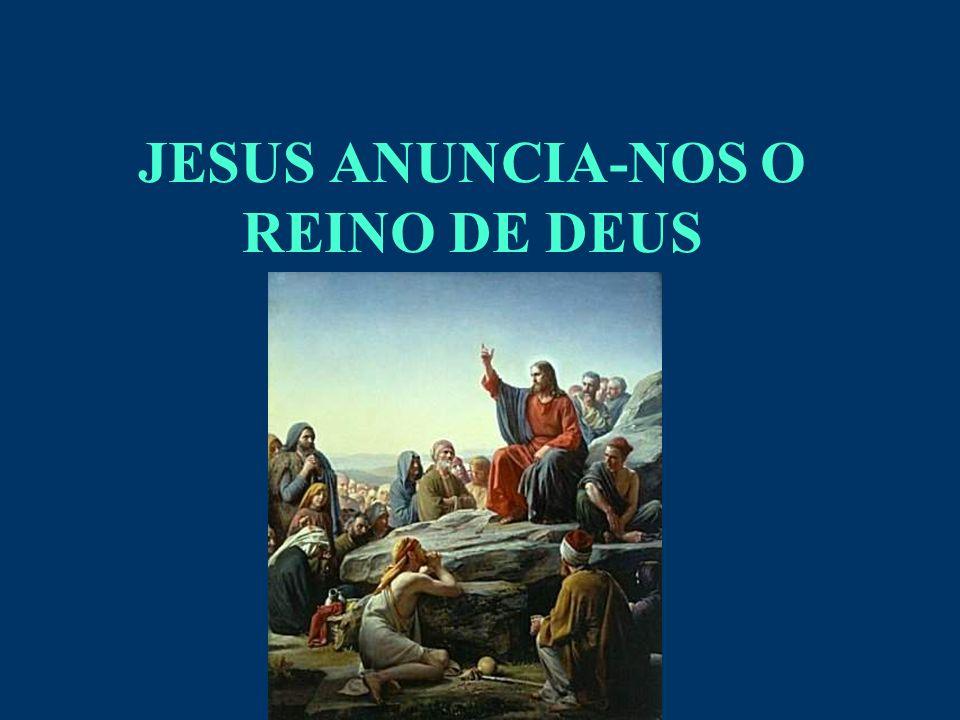 JESUS ANUNCIA-NOS O REINO DE DEUS