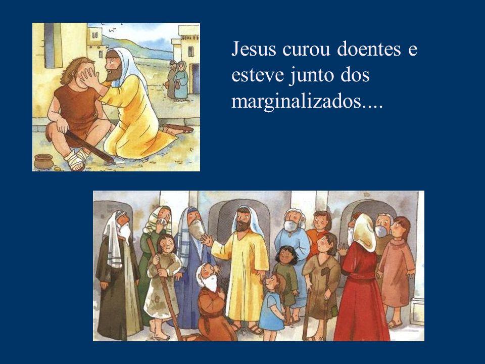 Jesus curou doentes e esteve junto dos marginalizados....