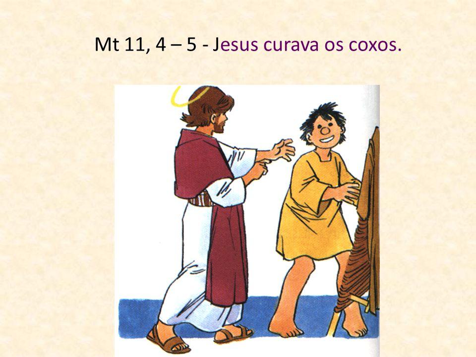 Mt 11, 4 – 5 - Jesus curava os cegos.